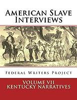 American Slave Interviews - Volume VII: Kentucky Narratives: Interviews with American Slaves from Kentucky