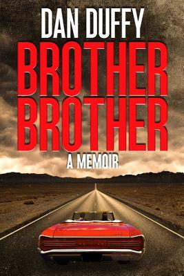 Brother, Brother: A Memoir: A Brothers Search for His Lost Brother  by  Dan Duffy