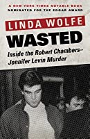 Wasted: Inside the Robert Chambers-Jennifer Levin Murder