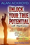 Unlock Your True Potential with 'Adepticanics': Special Power Techniques, Strategies, Success Secrets & Positive Psychology for the Achievement of Personal Success, Prosperity, Self-Empowerment, Self-Fulfillment, Real Happiness and the Art of Living Ef...