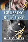 Crossing the Blue Line by William  Mark