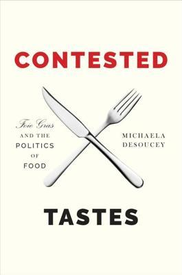 Contested Tastes: Foie Gras and the Politics of Food