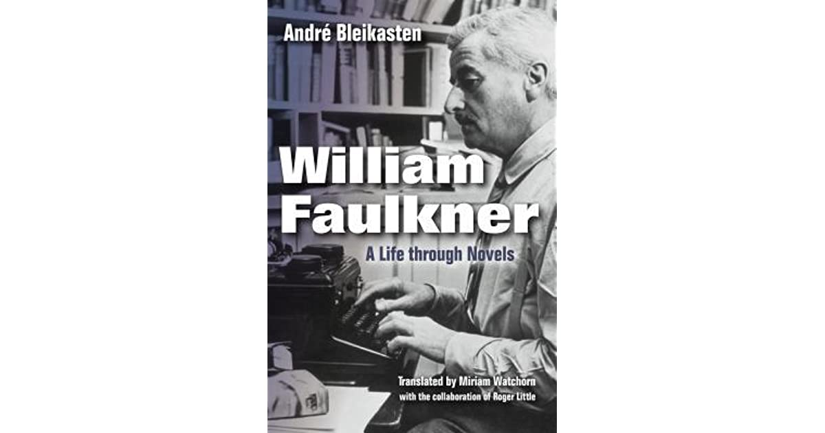 the life and work of william faulkner an american novelist William faulkner, revered modernist writer faulkner's early life william but most critics believe his best work and perhaps the best american.