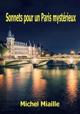 Sonnets Pour Un Paris Mysterieux Michel Miaille