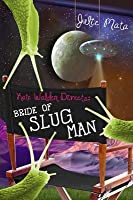 Kate Walden Directs: Bride of Slug Man