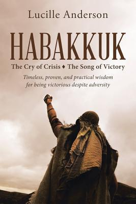 Habakkuk: The Cry of Crisis the Song of Victory