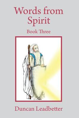 Words from Spirit - Book Three Transcripts from the Recordings of Trance Talks Received from Spirit - Duncan Leadbetter