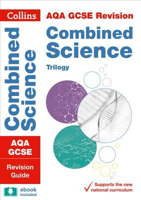 Grade 9-1 GCSE Combined Science Trilogy AQA Revision Guide (with free flashcard download) (Collins GCSE 9-1 Revision)