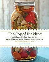 The Joy of Pickling: 300 Flavor-Packed Recipes for All Kinds of Produce from Garden or Market