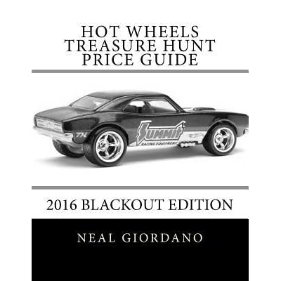hot wheels treasure hunt price guide 2016 blackout edition by neal giordano goodreads