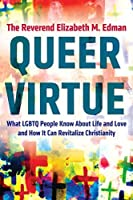 Queer Virtue: What LGBTQ People Know About Life and Love and How It Can Revitalize Christianity (Queer Action/ Queer Ideas)