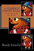 A Pumpkin Named Lilly: 56 Limericks for Kids