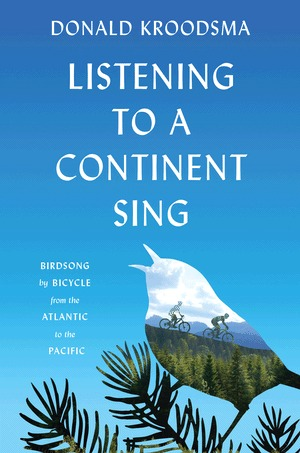 Listening to a Continent Sing: Birdsong by Bicycle from the Atlantic to the Pacific