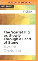 The Scarlet Fig or, Slowly Through a Land of Stone