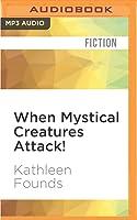 When Mystical Creatures Attack!