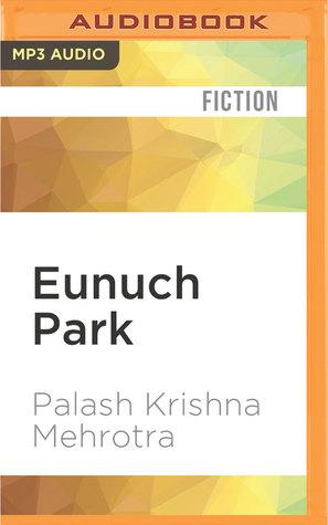 Eunuch Park: Fifteen Stories of Love and Destruction by Palash