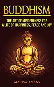 Buddhism: The Art of Mindfulness for a Life of Happiness, Peace and Joy