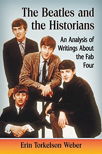 The Beatles and the Historians An Analysis of Writings about the Fab Four