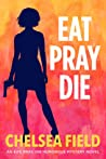Eat, Pray, Die by Chelsea Field