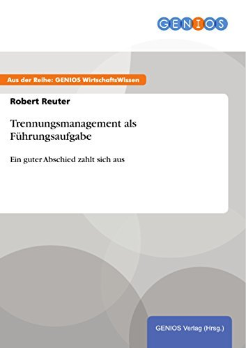 Trennungsmanagement als Führungsaufgabe: Ein guter Abschied zahlt sich aus  by  Robert Reuter
