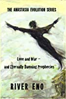 Love and War — and Eternally Damning Prophecies (The Anastasia Evolution Series)