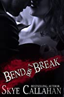 Bend, Don't Break (Irrevocable, #2)