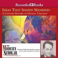 Ideas That Shaped Mankind (The Modern Scholar)