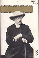 Gold und Eisen - Bismarck und sein Bankier Bleichroder