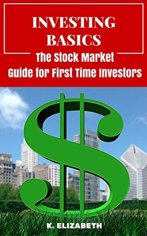 Investing Basics: The Stock Market Guide for First Timer Investors (How to Invest in the Stock Market How to Start Investing) (Stock Investing for Dummies ... Stock Market Investing for Beginners)