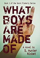 What Boys Are Made Of: Book one of Saint Flaherty Apocalypse