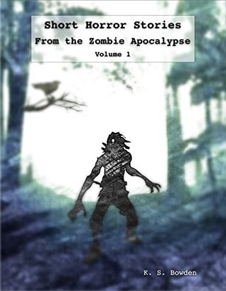 Short Horror Stories From the Zombie Apocalypse: Volume 1
