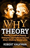 Why Theory: Finally, a Unified Theory Everyone Can Understand and Albert Einstein Would Love!