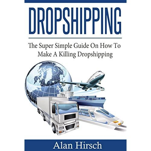 Dropshipping The Super Simple Guide On How To Make A Killing Dropshipping