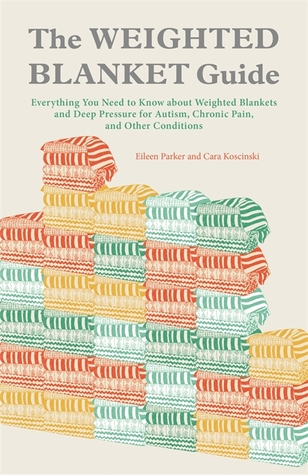 The Weighted Blanket Guide: Everything You Need to Know about Weighted Blankets and Deep Pressure for Autism, Chronic Pain, and Other Conditions
