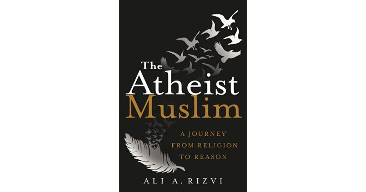 The Atheist Muslim: A Journey from Religion to Reason by Ali