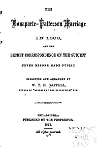 The Bonaparte-Patterson marriage in 1803, and the secret correspondence on the subject never before made public
