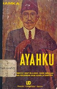 Ayahku: Riwayat Hidup Dr. H. Abdul Karim Amrullah dan Perjuangan Kaum Agama di Sumatera