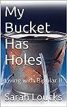 My Bucket Has Holes: Living with Bipolar II