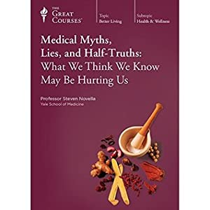 Medical Myths, Lies, and Half-Truths