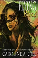 Flying Blind (The Flykeeper Chronicles, #2)