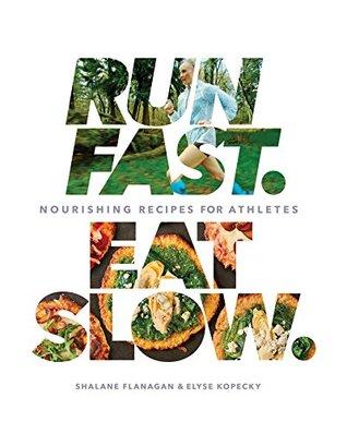 Run Fast. Eat Slow.:Nourishing Recipes for Athletes