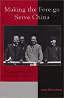 Making the Foreign Serve China: Managing Foreigners in the People's Republic (Asia/Pacific/Perspectives)