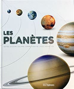 Les Planètes : notre système solaire comme vous ne l'avez jamais vu
