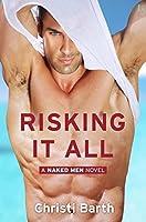 Risking It All (Naked Men, #1)