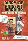 Diary of an 8-Bit Warrior: From Seeds to Swords (8-Bit Warrior, #2)