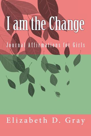 I am the Change: Journal Affirmations for Girls