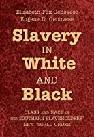 Slavery in White and Black: Class and Race in the Southern Slaveholders' New World Order