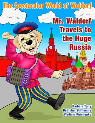 Mr. Waldorf Travels to the Huge Russia by Beth Ann Stifflemire