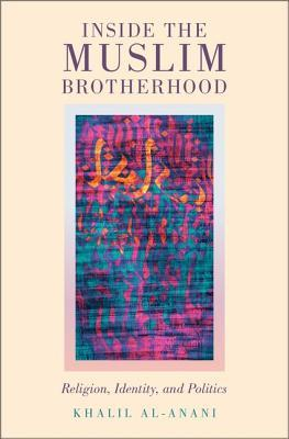 Inside the Muslim Brotherhood Religion, Identity, and Politics