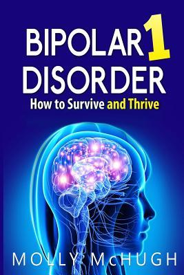 Bipolar 1 Disorder - How to Survive and Thrive